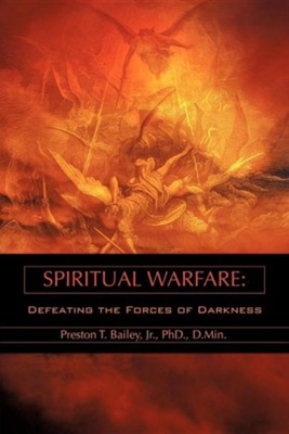 Spiritual Warfare  -     By: Preston T. Bailey Jr.