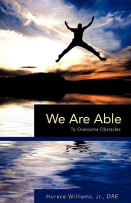 We Are Able  -     By: Horace Williams Jr.