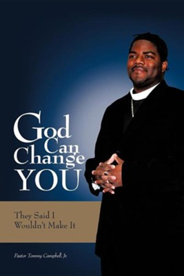 God Can Change You: They Said I Wouldn't Make It  -     By: Tommy Campbell Jr.