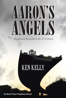 Aaron's Angels: Revelation Revealed in the Twenty-First Century  -     By: Ken Kelly