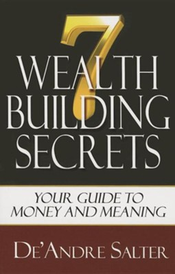 Seven Wealth Building Secrets: Your Guide to Money and Meaning  -     By: De'andre Salter