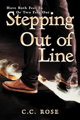 Stepping Out of Line: Have Both Feet in or Two Feet Out  -     By: C.C. Rose