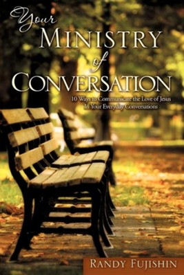 Your Ministry of Conversation  -     By: Randy Fujishin