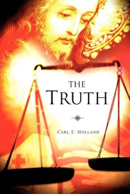 The Truth  -     By: Carl E. Holland