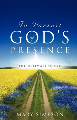 In Pursuit of God's Presence  -     By: Mary Simpson