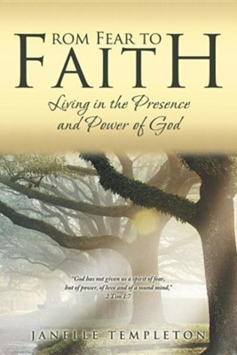 From Fear to Faith: Living in the Presence and Power of God  -     By: Janelle Templeton