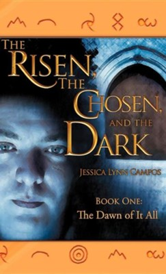 The Risen, the Chosen, and the Dark  -     By: Jessica Lynn Campos