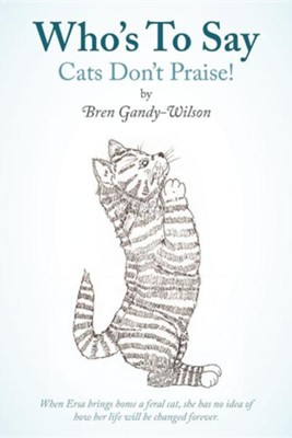 Who's to Say Cats Don't Praise!  -     By: Bren Gandy-Wilson