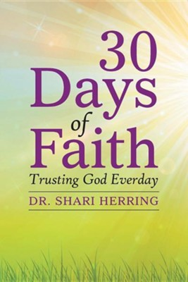 30 Days of Faith: Trusting God Everday  -     By: Dr. Shari Herring