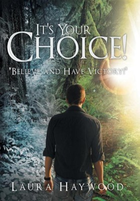 It's Your Choice !: Believe and Have Victory!  -     By: Laura Haywood