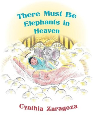 There Must Be Elephants in Heaven  -     By: Cynthia Zaragoza