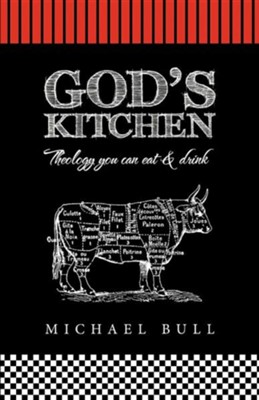 God's Kitchen: Theology You Can Eat and Drink  -     By: Michael Bull
