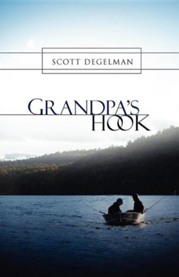 Grandpa's Hook  -     By: Scott Degelman