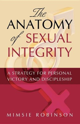 The Anatomy of Sexual Integrity  -     By: Mimsie Robinson