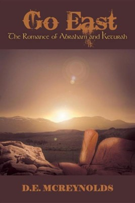 Go East: The Romance of Abraham and Keturah  -     By: D.E. McReynolds