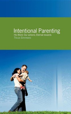 Intentional Parenting  -     By: Tricia Simmons