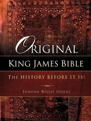 Original King James Bible: The History Before It Is!  -     By: Edmond Willie Givens