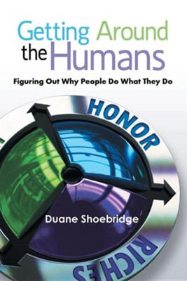 Getting Around the Humans: Figuring Out Why People Do What They Do  -     By: Duane Shoebridge