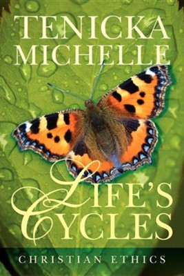 Life's Cycles Christian Ethics  -     By: Tenicka Michelle