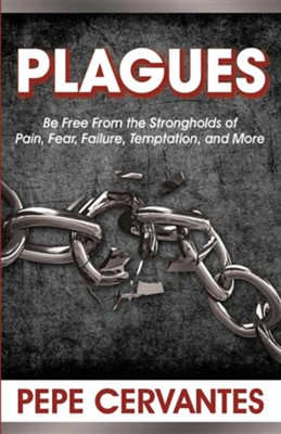 Plagues: Be Free from the Strongholds of Pain, Fear, Temptation, and More  -     By: Pepe Cervantes