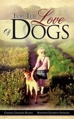 For the Love of Dogs  -     By: Candace Lewallen Kloxin, Hortense Elizabeth Lewallen