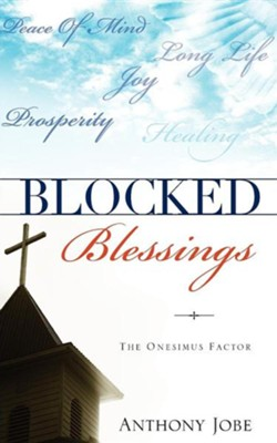 Blocked Blessings the Onesimus Factor  -     By: Anthony Jobe