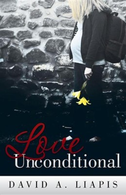 Love Unconditional  -     By: David A. Liapis