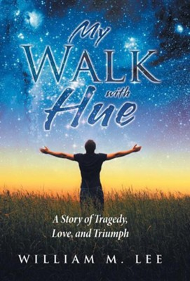 My Walk with Hue: A Story of Tragedy, Love, and Triumph  -     By: William M. Lee