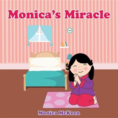 Monica's Miracle  -     By: Monica McKeen