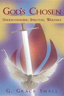 God's Chosen: Understanding Spiritual Warfare  -     By: G. Grace Small