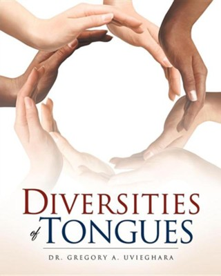Diversities of Tongues  -     By: Dr. Gregory A. Uvieghara