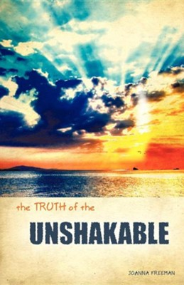 The Truth of the Unshakable  -     By: Joanna Freeman