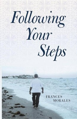 Following Your Steps  -     By: Frances Morales