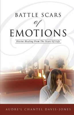 Battle Scars Of Emotions: Divine Healing From The Scars Of Life  -     By: Audrey Davis-Jones