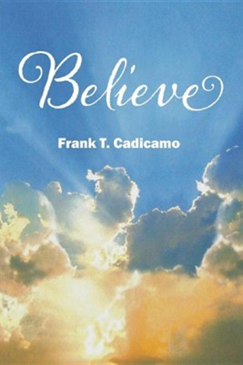 Believe  -     By: Frank T. Cadicamo