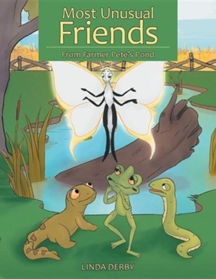 Most Unusual Friends: From Farmer Pete's Pond  -     By: Linda Derby