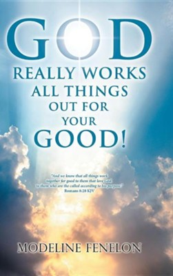 God Really Works All Things Out for Your Good!  -     By: Modeline Fenelon