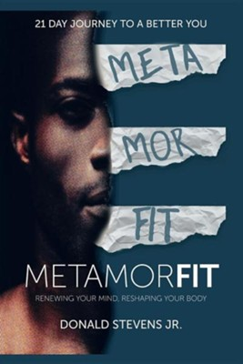 Metamorfit: Renewing Your Mind, Reshaping Your Body  -     By: Donald Stevens Jr.