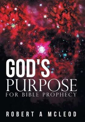 God's Purpose for Bible Prophecy  -     By: Robert A. McLeod