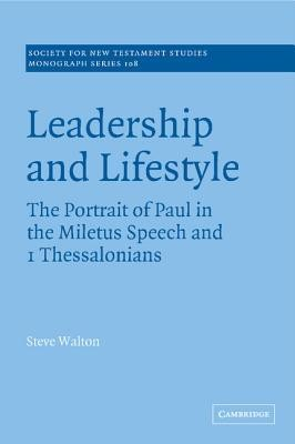 Leadership and Lifestyle: The Portrait of Paul in the Miletus Speech and 1 Thessalonians  -     Edited By: John Court     By: Steve Walton