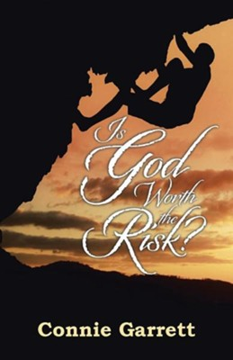Is God Worth the Risk?  -     By: Connie Garrett