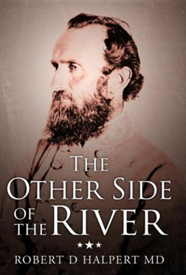The Other Side of the River  -     By: Robert D. Halpert M.D.