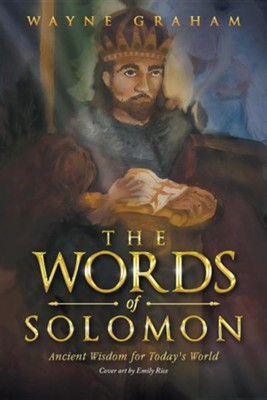 The Words of Solomon: Ancient Wisdom for Today's World  -     By: Wayne Graham