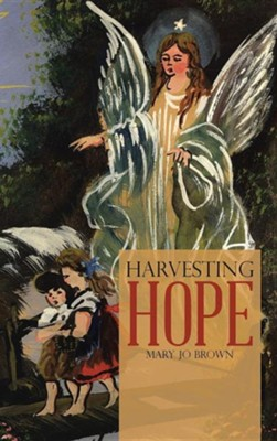 Harvesting Hope  -     By: Mary Jo Brown