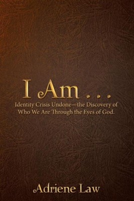I Am . . .: Identity Crisis Undone-The Discovery of Who We Are Through the Eyes of God.  -     By: Adriene Law