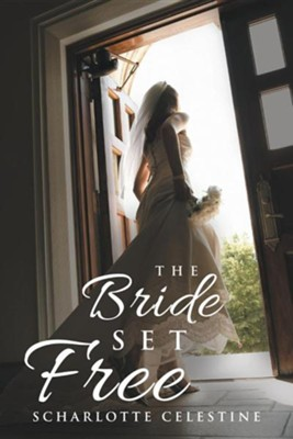 The Bride Set Free  -     By: Scharlotte Celestine