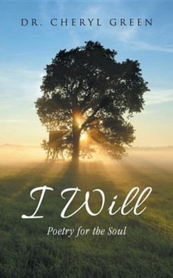 I Will: Poetry for the Soul  -     By: Cheryl Green