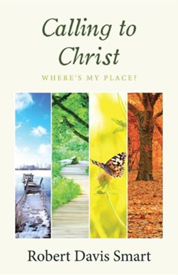 Calling to Christ: Where's My Place?  -     By: Robert Davis Smart