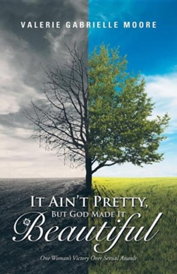 It Ain't Pretty, But God Made It Beautiful  -     By: Valerie Gabrielle Moore