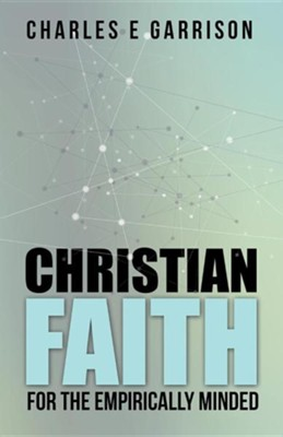 Christian Faith for the Empirically Minded  -     By: Charles E. Garrison